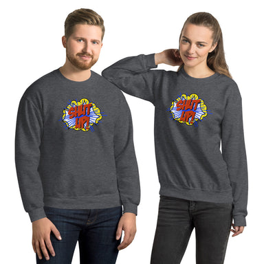 """Shut Up"" Unisex Sweatshirt - College Collections Art"