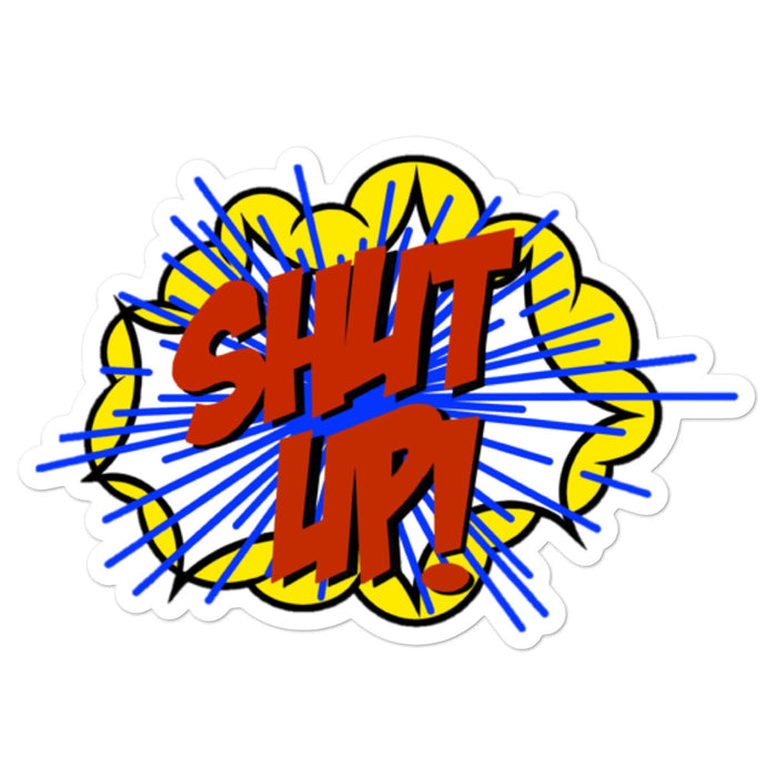 """Shut Up"" Bubble-free stickers - College Collections Art"