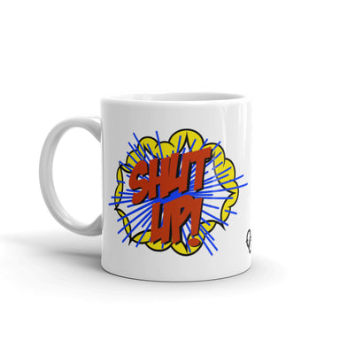"""Shut Up"" Mug - College Collections Art"