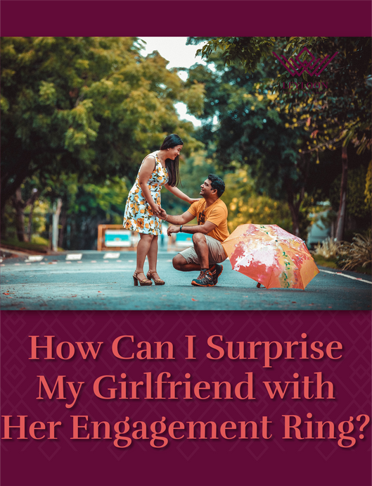 How Can I Surprise My Girlfriend with Her Engagement Ring?
