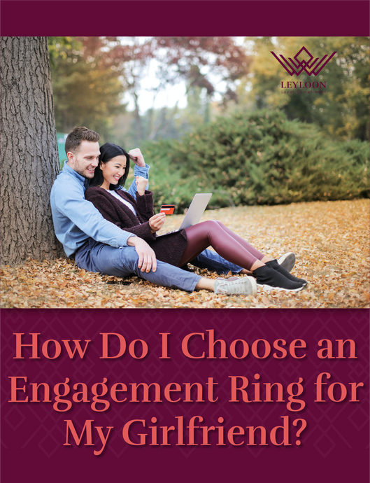 How Do I Choose an Engagement Ring for My Girlfriend?