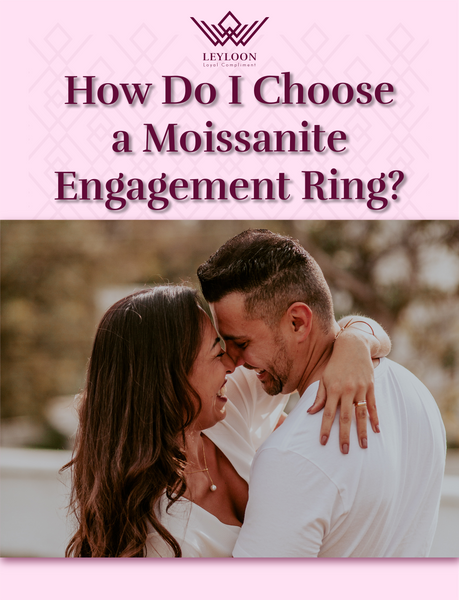 How Do I Choose a Moissanite Engagement Ring?