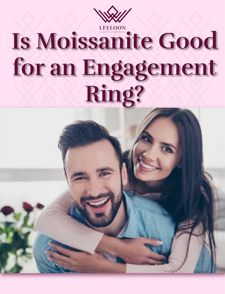 Is Moissanite Good for an Engagement Ring?