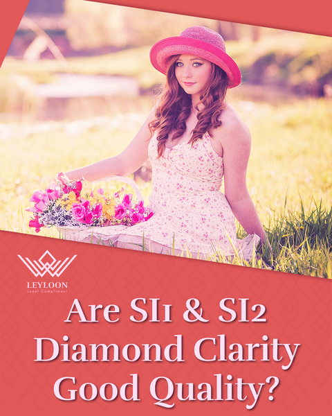 Are SI1 & SI2 Diamond Clarity Good Quality?