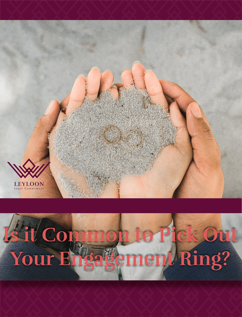 Is it common to pick out your engagement ring