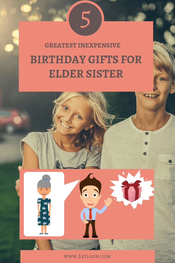 TOP 7 GREATEST INEXPENSIVE BIRTHDAY GIFTS FOR ELDER SISTER