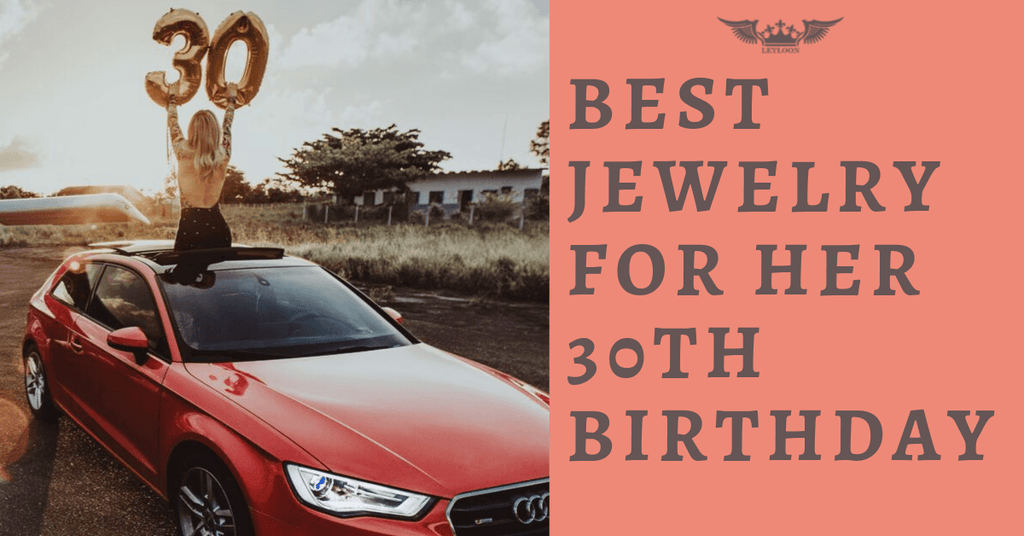 BEST JEWELRY FOR HER 30TH BIRTHDAY