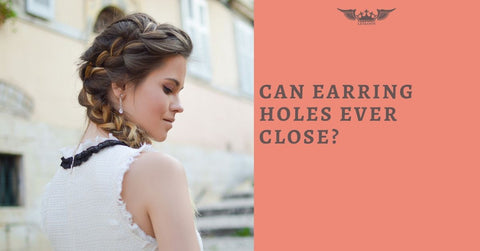 CAN EARRING HOLES EVER CLOSE?