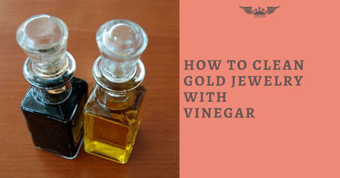 HOW TO CLEAN GOLD JEWELRY WITH VINEGAR