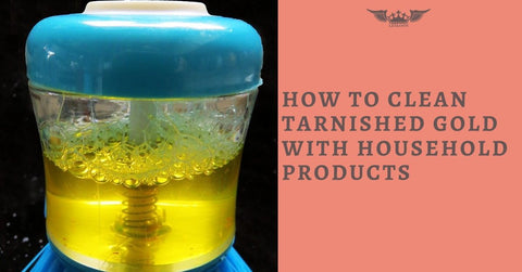 HOW TO CLEAN TARNISHED GOLD WITH HOUSEHOLD PRODUCTS