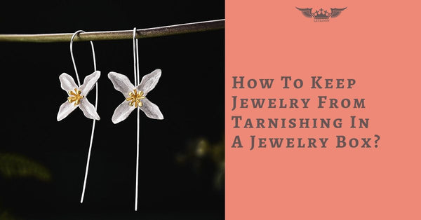 How To Keep Jewelry From Tarnishing In A Jewelry Box?