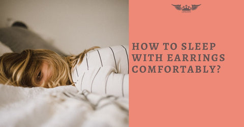 HOW TO SLEEP WITH EARRINGS COMFORTABLY?
