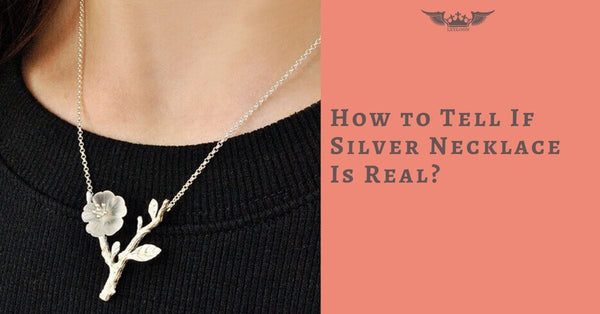 How to Tell If Silver Necklace Is Real?