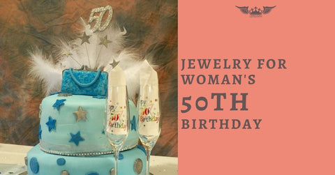 JEWELRY FOR WOMAN'S 50TH BIRTHDAY