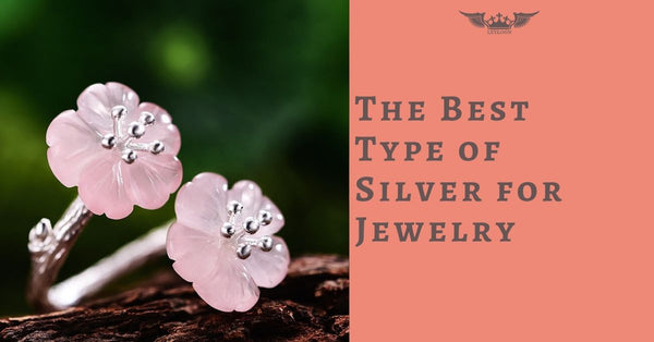 THE BEST TYPE OF SILVER FOR JEWELRY