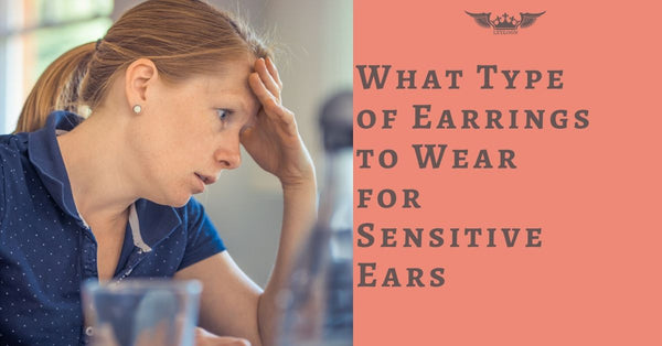 What Type of Earrings to Wear for Sensitive Ears