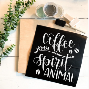 Diy Kit- Coffee Is My Spirit Animal