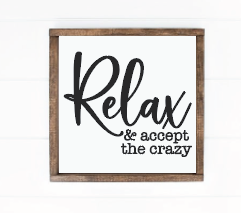 RELAX AND ACCEPT THE CRAZY