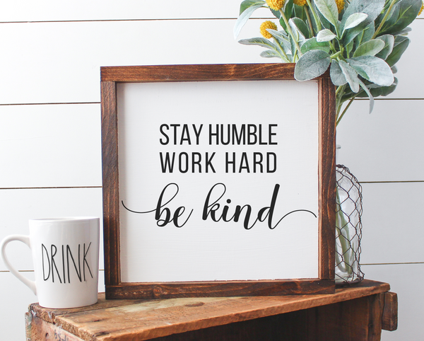 Stay Humble, Work Hard, Be Kind