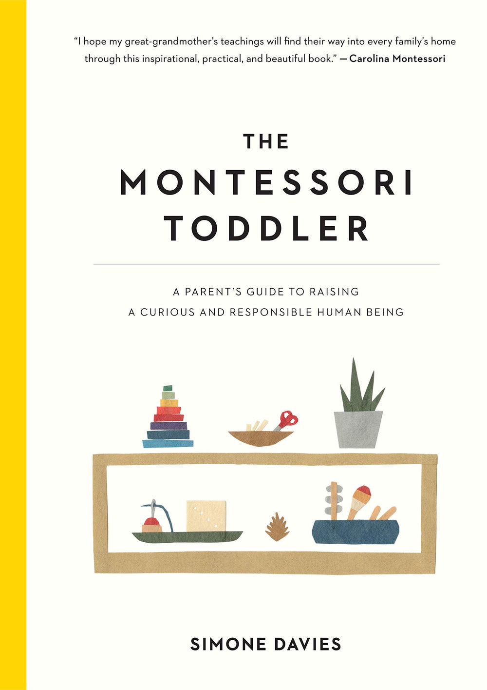 The Montessori Toddler - A Parents Guide to Raising a Curious and Responsible Human Being