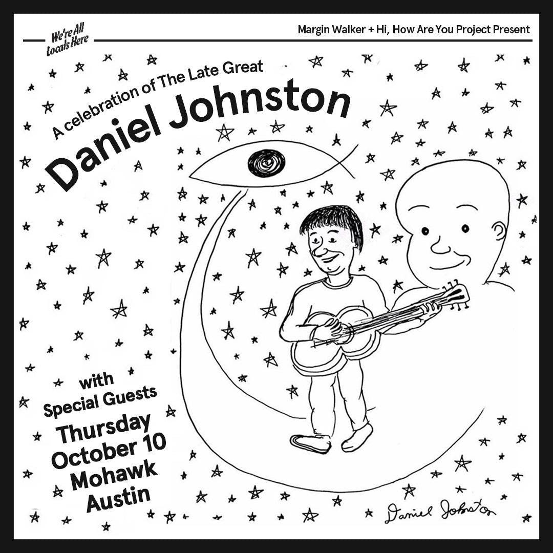 A show at the Mohawk in Austin Texas to celebrate the late Daniel Johnston on Thursday October 10th