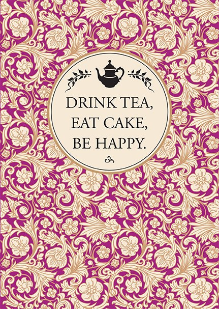 'Drink Tea Eat Cake Be Happy'