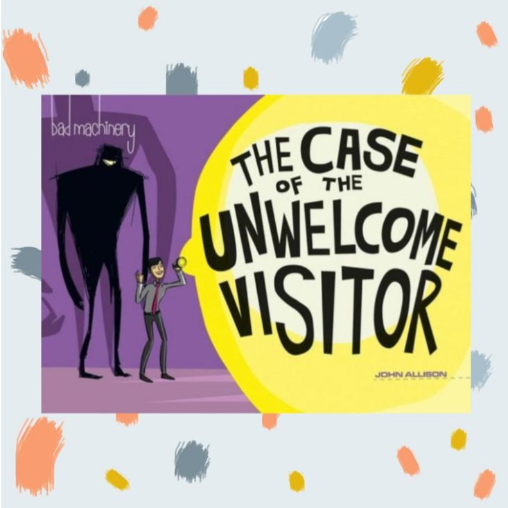 Bad Machinery: The Case of the Unwelcome Visitor