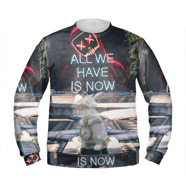 All We Have Is Now Sweatshirt