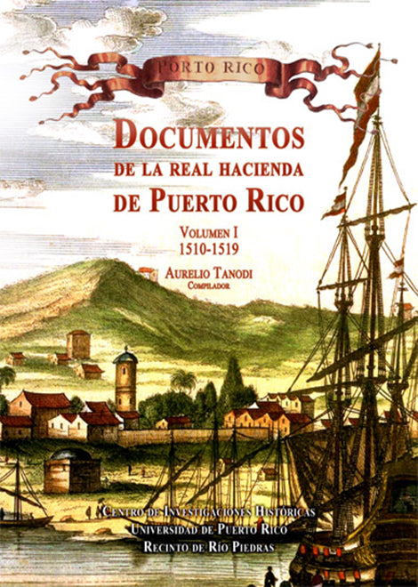 Documentos de la Real Hacienda de Puerto Rico: Volumen I (1510-1519)