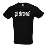 Got Shrooms? T-Shirt