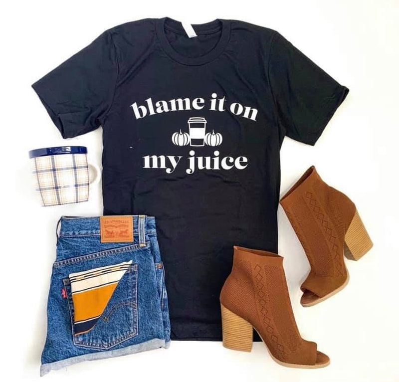 Blame It On My Juice Tee