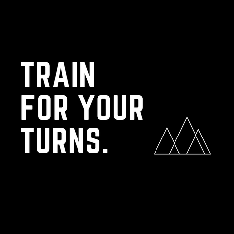 Train for your Turns