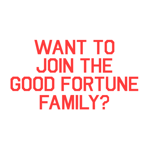 Want to join the good fortune family?