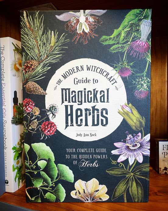 The Modern Witchcraft Guide to Magickal Herbs