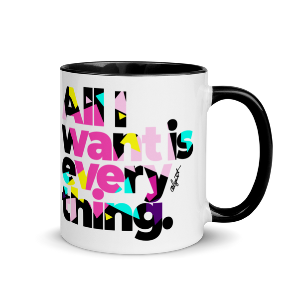 All I Want Is Everything Mug