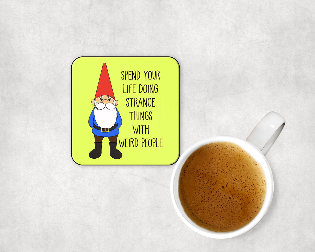 Spend Your Life Doing Strange Things With Weird People Gnome Coaster
