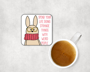 Spend Your Life Doing Strange Things With Weird People Bunny Coaster