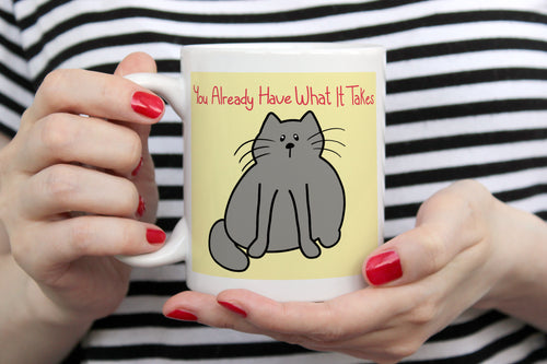 You Already Have What It Takes Cat Ceramic Mug