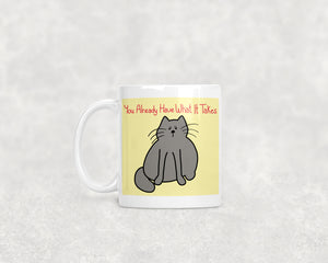 You Already Have What It Takes Cat 11oz Or 15oz Mug
