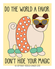 Load image into Gallery viewer, Ready For The Beach Pug: Do The World A Favor Don't Hide Your Magic Art Print