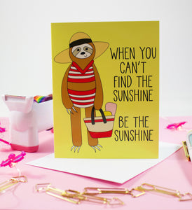 Sunshine Sloth: When You Can't Find The Sunshine Be The Sunshine Blank Greeting Card
