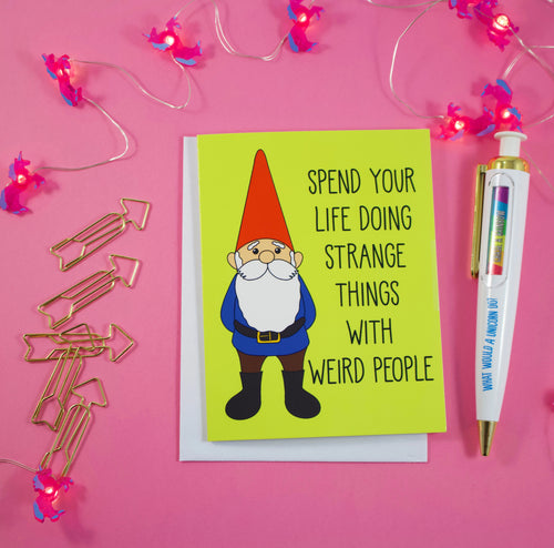 Happy Garden Gnome: Do Strange Things With Weird People Greeting Card