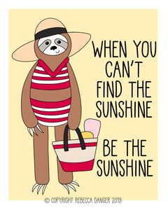 Sunshine Sloth: When You Can't Find The Sunshine Be The Sunshine Art Print