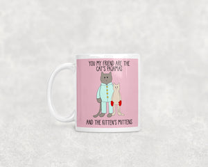 You Are The Cat's Pajamas and The Kitten's Mittens Ceramic 11oz or 15oz Mug