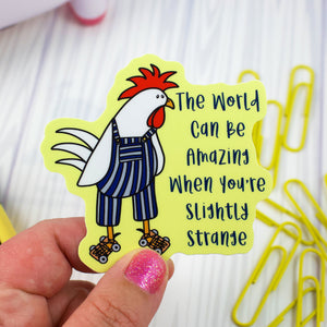 The World Ca Be Amazing When You're Slightly Strange Roller Skating Rooster - Weather & Water Proof Vinyl Sticker