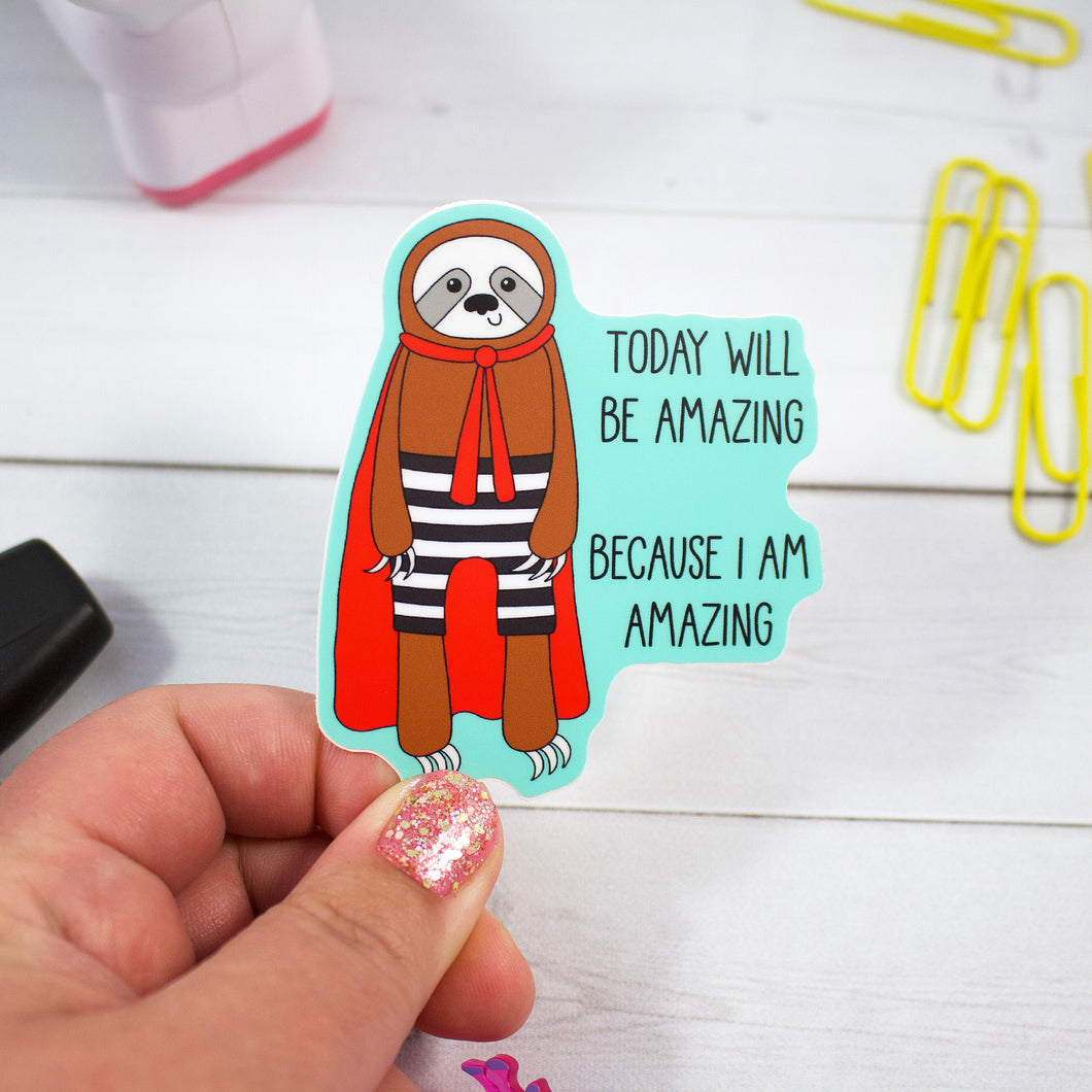 Today Will Be Amazing Because I Am Amazing Super Sloth Sticker  - Water And Weather Proof!
