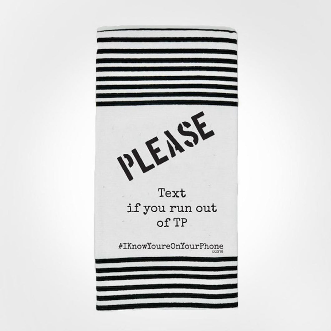 Twisted Towels 'PLEASE TEXT IF YOU RUN OUT OF TP' TERRY TOWEL