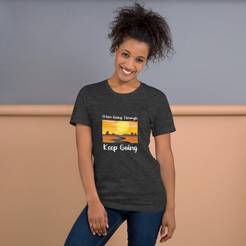 WHEN GOING THROUGH KEEP GOING Unisex T-Shirt