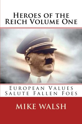 Heroes Of The Reich Volume One: To Mark 70-Years Since The Second World War'S End, Heroes Of The Reich Avoids Victors Propaganda.  Heroes Is A ... By Their Loyalty To The Reich. (Volume 1)