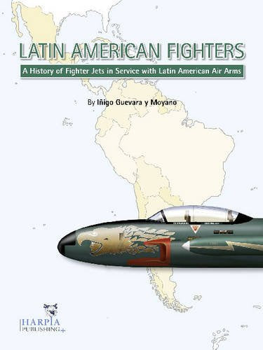 Latin American Fighters: A History Of Fighter Jetsin Service With Latin American Air Arms